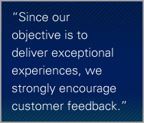 Since our objective is to deliver exceptional experiences, we strongly encourage customer feedback.